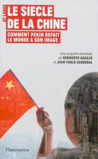 Le siècle de la Chine : comment Pékin refait le monde à son image