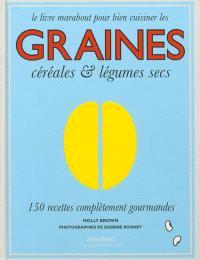 Le livre marabout pour bien cuisiner les graines, céréales & légumes secs : 150 recettes complètement gourmandes