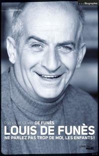Louis de Funès : Ne parlez pas trop de moi, les enfants !