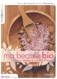 Ma beauté bio : astuces, recettes et conseils d'expert
