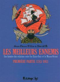 Les meilleurs ennemis : une histoire des relations entre les Etats-Unis et le Moyen-Orient. Volume 1, 1783-1953