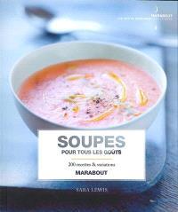Soupes pour tous les goûts : 200 recettes & variations
