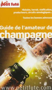 Guide de l'amateur de champagne : histoire, terroir, vinification, producteurs, circuits oenologiques... : toutes les bonnes adresses