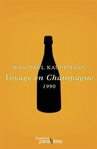 Voyage en Champagne : 1990; Suivi de Suite au Voyage en Champagne. Le grand jeu