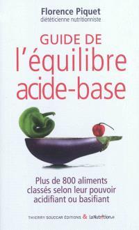 Guide de l'équilibre acide-base : plus de 800 aliments classés selon leur pouvoir acidifiant ou basifiant