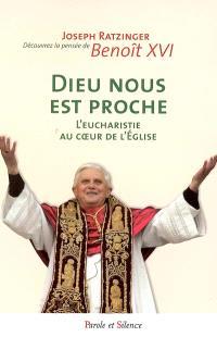 Dieu nous est proche : l'eucharistie au coeur de l'Eglise