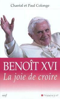 Benoît XVI : la joie de croire