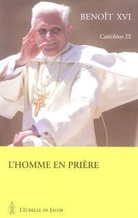 Catéchèses. Volume 9, L'homme en prière