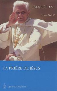 Catéchèses. Volume 10, La prière de Jésus