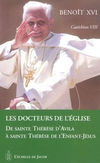 Catéchèses. Volume 8, Les docteurs de l'Eglise : de sainte Thérèse d'Avila à sainte Thérèse de l'Enfant-Jésus