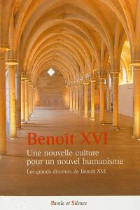 Une nouvelle culture pour un nouvel humanisme : les grands discours de Benoît XVI