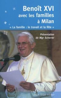 Benoît XVI avec les familles à Milan : la famille, le travail et la fête