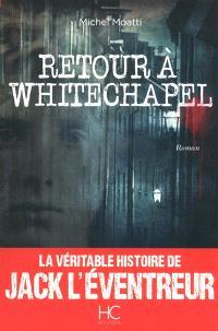 Retour à Whitechapel : la véritable histoire de Jack l'Eventreur