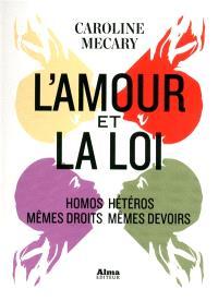 L'amour et la loi : homos-hétéros : mêmes droits mêmes devoirs