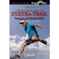 Guide d'entraînement à l'ultra-trail : l'exemple : le Grand Raid : du tartan des stades aux sentiers des montagnes