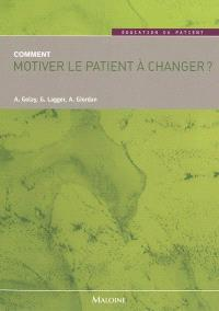Comment motiver le patient à changer ?