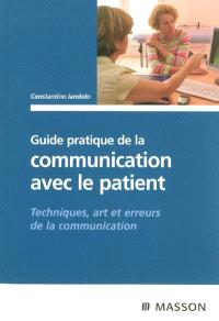 Guide pratique de la communication avec le patient : techniques, art et erreurs de la communication