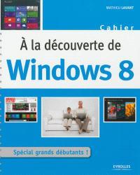 A la découverte de Windows 8 : spécial grands débutants