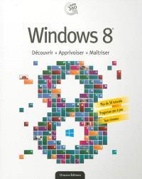 Windows 8 : découvrir, apprivoiser, maîtriser