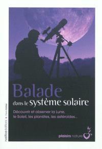 Balade dans le système solaire : découvrir et observer la Lune, le Soleil, les planètes, les astéroïdes...