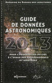 Guide de données astronomiques 2013 pour l'observation du ciel à l'usage des professionnels et amateurs : annuaire du Bureau des longitudes : calendriers, soleil, lune, planètes, astéroïdes, satellites, comètes, étoiles