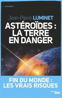 Astéroïdes : la Terre en danger : fin du monde, les vraies raisons
