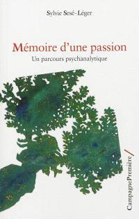 Mémoire d'une passion : un parcours psychanalytique