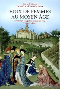 Voix de femmes au Moyen Age : savoir, mystique, poésie, amour, sorcellerie, XIIe-XVe siècle
