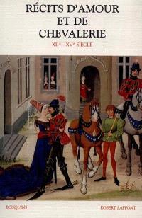 Récits d'amour et de chevalerie au Moyen Age : XIIe-XVe siècle