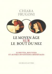 Le Moyen Age sur le bout du nez : lunettes, boutons et autres inventions médiévales