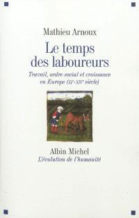 Le temps des laboureurs : travail, ordre social et croissance en Europe : XIe-XIVe siècle