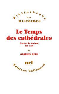 Le Temps des cathédrales : l'art et la société, 980-1420