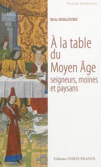 A la table du Moyen Age : seigneurs, moines et paysans