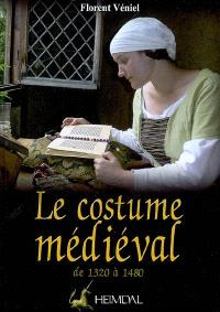 Le costume médiéval : la coquetterie par la mode vestimentaire, XIVe et XVe siècles : de 1320 à 1480