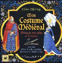 Mon costume médiéval : mieux le connaître et le créer