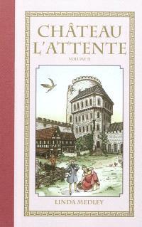 Château l'Attente. Volume 2