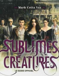 Sublimes créatures : le guide officiel du film