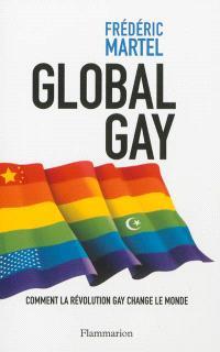 Global gay : comment la révolution gay change le monde