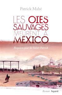 Les oies sauvages meurent à Mexico : requiem pour les Saint-Patrick