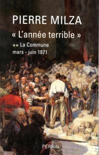 L'année terrible. Volume 2, La Commune : mars-juin 1871