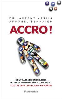 Accro ! : nouvelles addictions : sexe, Internet, shopping, réseaux sociaux... : toutes les clés pour s'en sortir