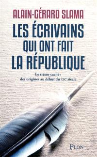 Les écrivains qui ont fait la République. Volume 1, Le trésor caché, des origines au début du XIXe siècle