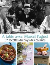 A table avec Marcel Pagnol : 67 recettes du pays des collines