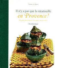 Il n'y a pas que la ratatouille en Provence ! : recettes provençales classiques ou revisitées