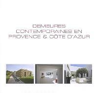 Demeures contemporaines en Provence & Côte d'Azur = Contemporary living in Provence & Cote d'Azur = Hedendaags wonen in Provence & Cote d'Azur