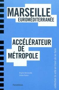 Marseille Euroméditerranée, accélérateur de métropole