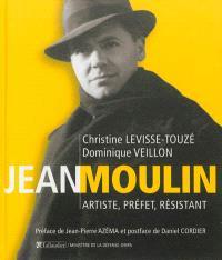 Jean Moulin : artiste, préfet, résistant, 1899-1943