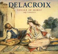 Delacroix, voyage au Maroc : aquarelles = Delacroix, Moroccan journey : watercolours