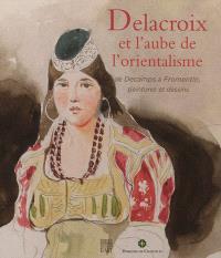 Delacroix et l'aube de l'orientalisme : de Decamps à Fromentin, dessins et peintures : exposition au Jeu de paume du Domaine de Chantilly, du 30 septembre 2012 au 7 janvier 2013