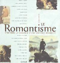 Le romantisme : 1780-1860 : la naissance d'une nouvelle sensibilité